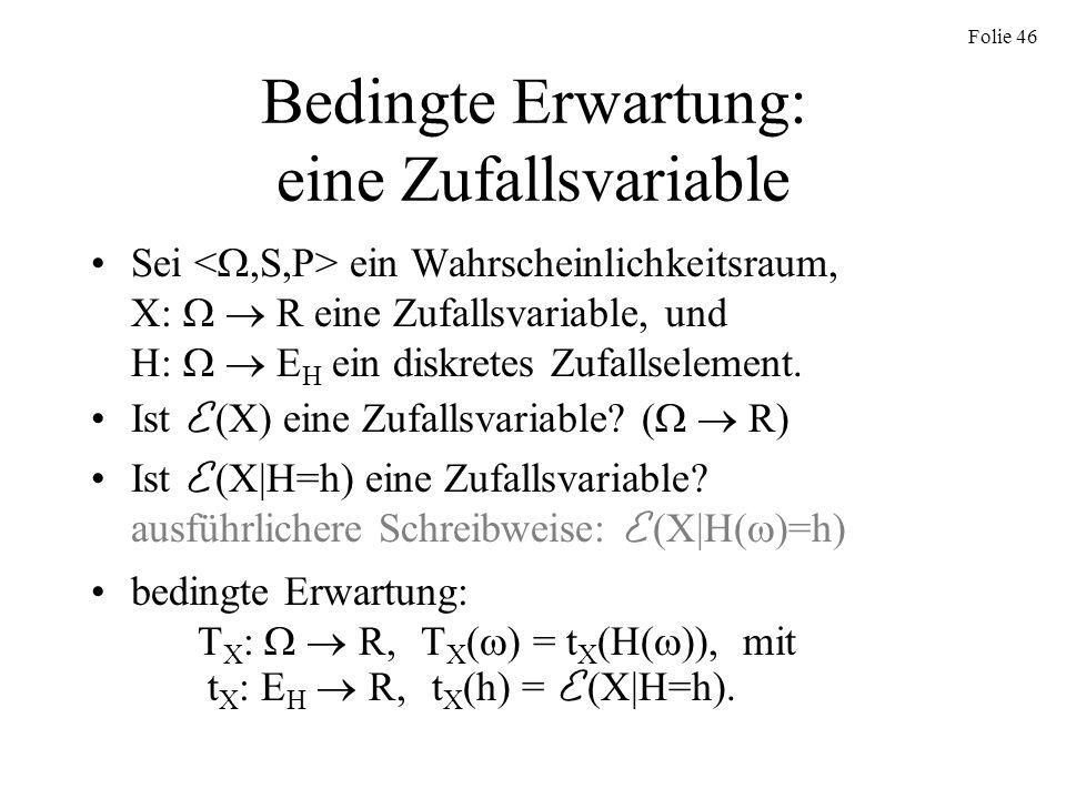 Folie 46 Bedingte Erwartung: eine Zufallsvariable Sei ein Wahrscheinlichkeitsraum, X: R eine Zufallsvariable, und H: E H ein diskretes Zufallselement.