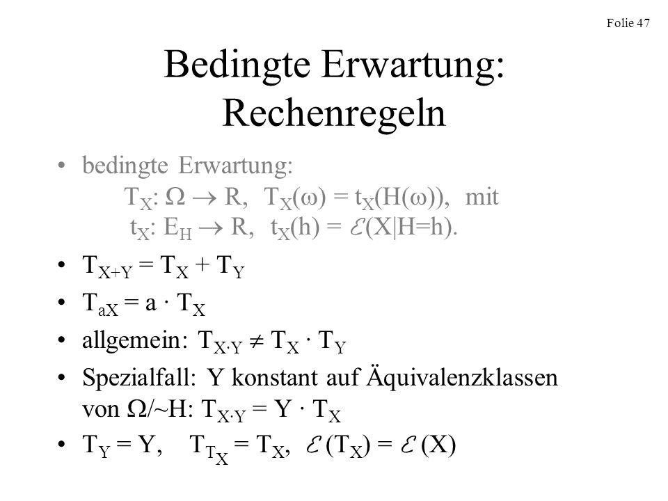 Folie 47 Bedingte Erwartung: Rechenregeln bedingte Erwartung: T X : R, T X ( ) = t X (H( )), mit t X : E H R, t X (h) = E (X|H=h). T X+Y = T X + T Y T