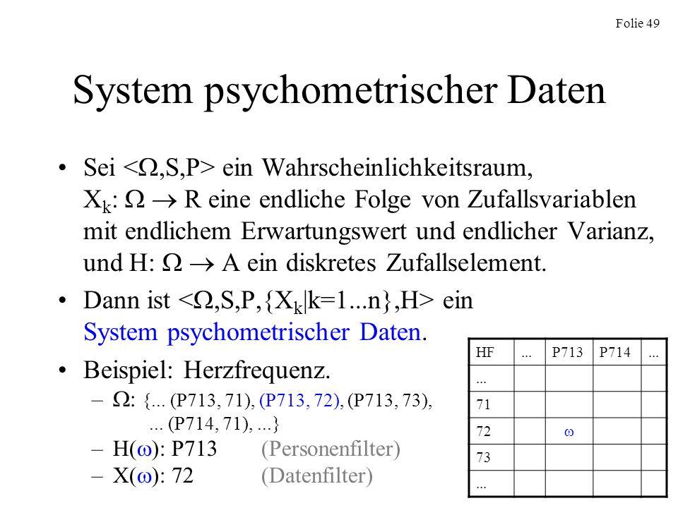 Folie 49 System psychometrischer Daten Sei ein Wahrscheinlichkeitsraum, X k : R eine endliche Folge von Zufallsvariablen mit endlichem Erwartungswert