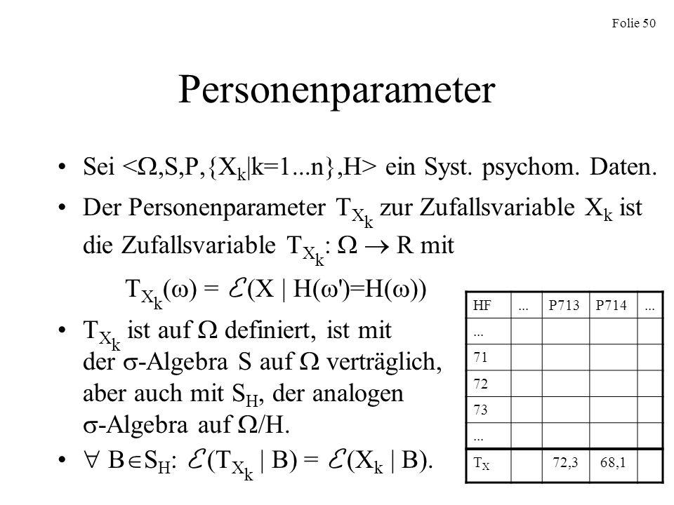 Folie 50 Personenparameter Sei ein Syst. psychom. Daten. Der Personenparameter T X k zur Zufallsvariable X k ist die Zufallsvariable T X k : R mit T X