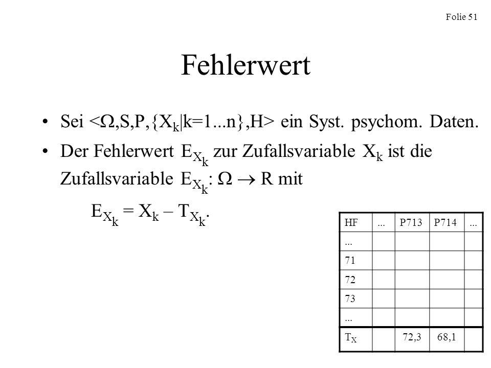 Folie 51 Fehlerwert Sei ein Syst. psychom. Daten. Der Fehlerwert E X k zur Zufallsvariable X k ist die Zufallsvariable E X k : R mit E X k = X k – T X