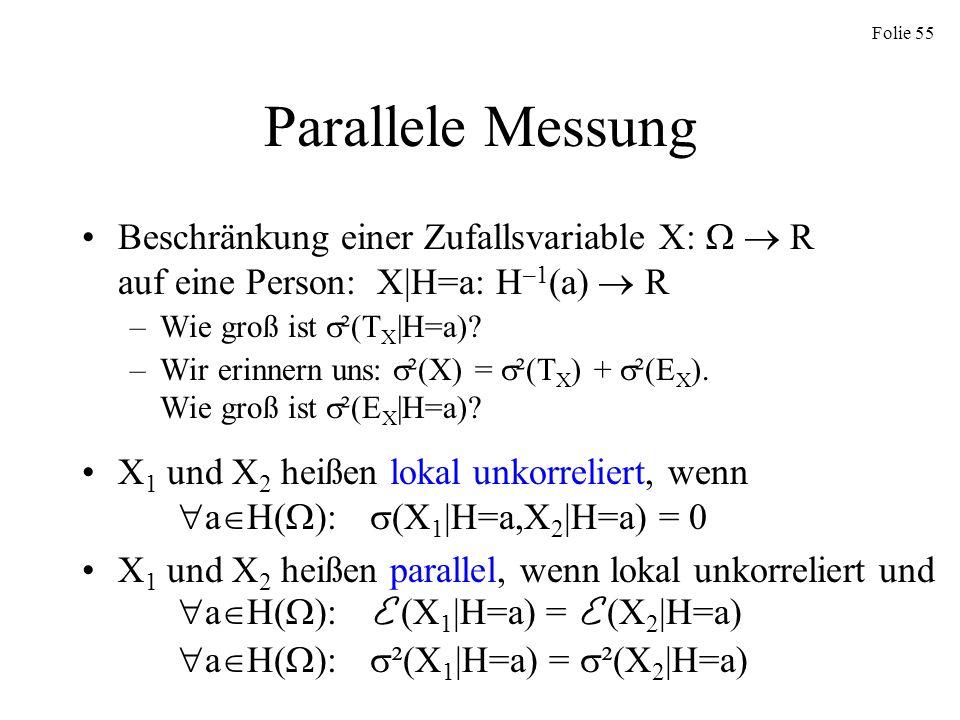 Folie 55 Parallele Messung Beschränkung einer Zufallsvariable X: R auf eine Person: X|H=a: H –1 (a) R –Wie groß ist ²(T X |H=a)? –Wir erinnern uns: ²(