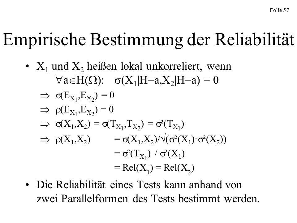 Folie 57 Empirische Bestimmung der Reliabilität X 1 und X 2 heißen lokal unkorreliert, wenn a H( ): (X 1 |H=a,X 2 |H=a) = 0 (E X 1,E X 2 ) = 0 (X 1,X