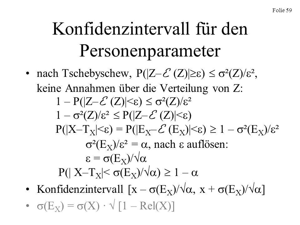 Folie 59 Konfidenzintervall für den Personenparameter nach Tschebyschew, P(|Z– E (Z)| ) ²(Z)/ ², keine Annahmen über die Verteilung von Z: 1 – P(|Z– E