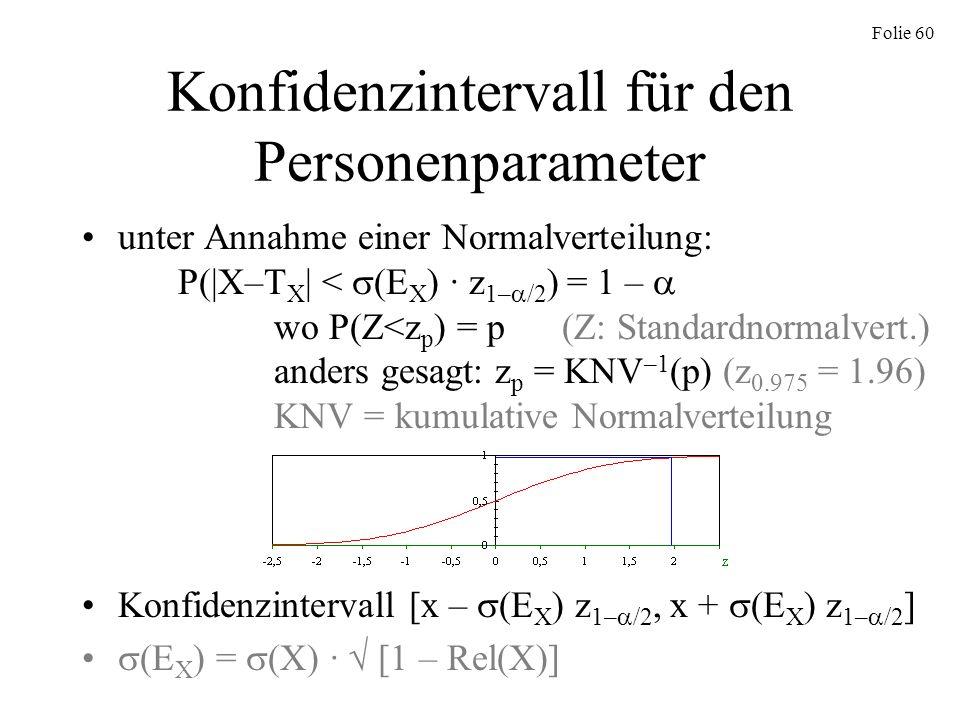 Folie 60 Konfidenzintervall für den Personenparameter unter Annahme einer Normalverteilung: P(|X–T X | < (E X ) · z 1– /2 ) = 1 – wo P(Z<z p ) = p(Z: