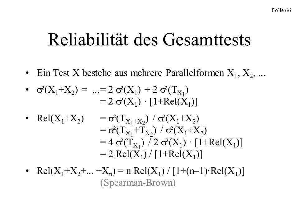 Folie 66 Reliabilität des Gesamttests Ein Test X bestehe aus mehrere Parallelformen X 1, X 2,... ²(X 1 +X 2 ) =...= 2 ²(X 1 ) + 2 ²(T X 1 ) = 2 ²(X 1