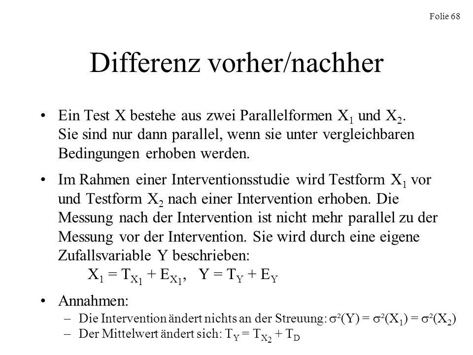 Folie 68 Differenz vorher/nachher Ein Test X bestehe aus zwei Parallelformen X 1 und X 2. Sie sind nur dann parallel, wenn sie unter vergleichbaren Be
