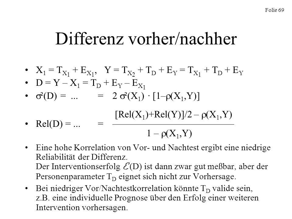 Folie 69 Differenz vorher/nachher X 1 = T X 1 + E X 1, Y = T X 2 + T D + E Y = T X 1 + T D + E Y D = Y – X 1 = T D + E Y – E X 1 ²(D) =...=2 ²(X 1 ) ·
