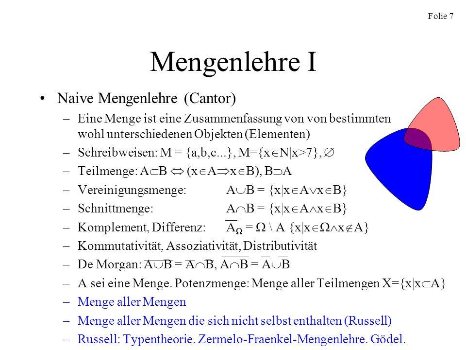 Folie 7 Mengenlehre I Naive Mengenlehre (Cantor) –Eine Menge ist eine Zusammenfassung von von bestimmten wohl unterschiedenen Objekten (Elementen) –Sc