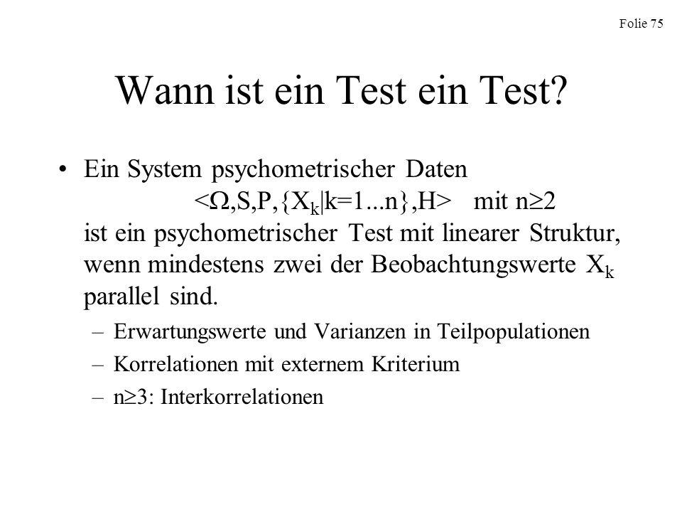 Folie 75 Wann ist ein Test ein Test? Ein System psychometrischer Daten mit n 2 ist ein psychometrischer Test mit linearer Struktur, wenn mindestens zw