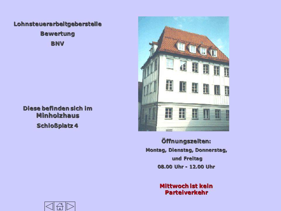LohnsteuerarbeitgeberstelleBewertungBNV Diese befinden sich im Minholzhaus Schloßplatz 4 Öffnungszeiten: Montag, Dienstag, Donnerstag, und Freitag und Freitag 08.00 Uhr - 12.00 Uhr Mittwoch ist kein Parteiverkehr