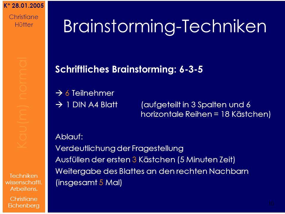 Brainstorming Referat von Christiane Hütter 10 Kau(m) normal Referat von Christiane Hütter IFS 2004 10 Kau(m) normal 10 Techniken wissenschaftl. Arbei