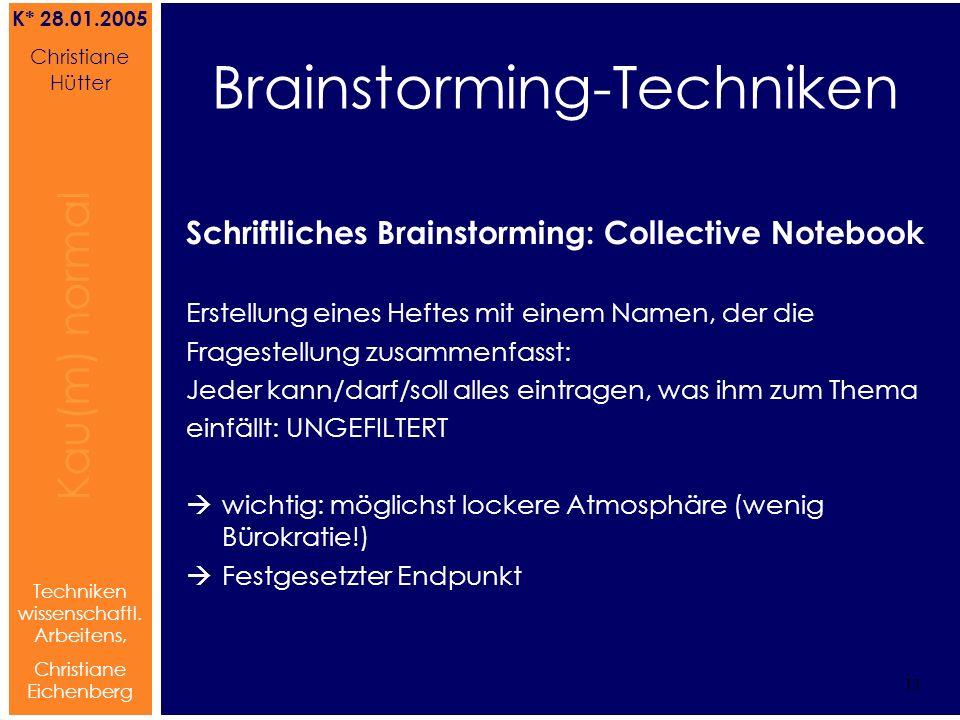 Brainstorming Referat von Christiane Hütter 11 Kau(m) normal Referat von Christiane Hütter IFS 2004 11 Kau(m) normal 11 Techniken wissenschaftl. Arbei