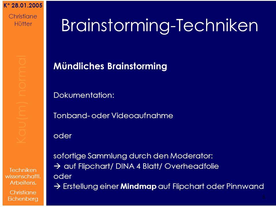 Brainstorming Referat von Christiane Hütter 9 Kau(m) normal Referat von Christiane Hütter IFS 2004 9 Kau(m) normal 9 Techniken wissenschaftl.