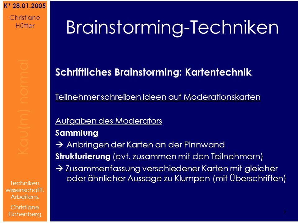 Brainstorming Referat von Christiane Hütter 10 Kau(m) normal Referat von Christiane Hütter IFS 2004 10 Kau(m) normal 10 Techniken wissenschaftl.