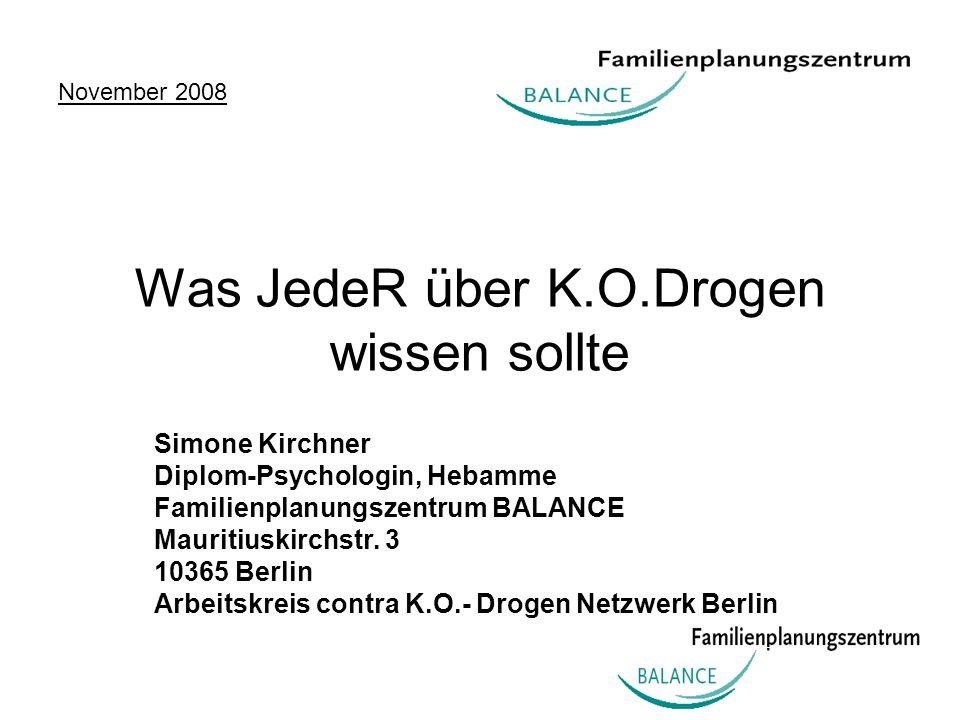 Was JedeR über K.O.Drogen wissen sollte Simone Kirchner Diplom-Psychologin, Hebamme Familienplanungszentrum BALANCE Mauritiuskirchstr. 3 10365 Berlin