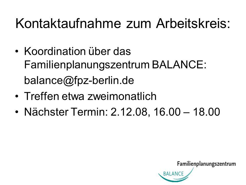 Kontaktaufnahme zum Arbeitskreis: Koordination über das Familienplanungszentrum BALANCE: balance@fpz-berlin.de Treffen etwa zweimonatlich Nächster Ter