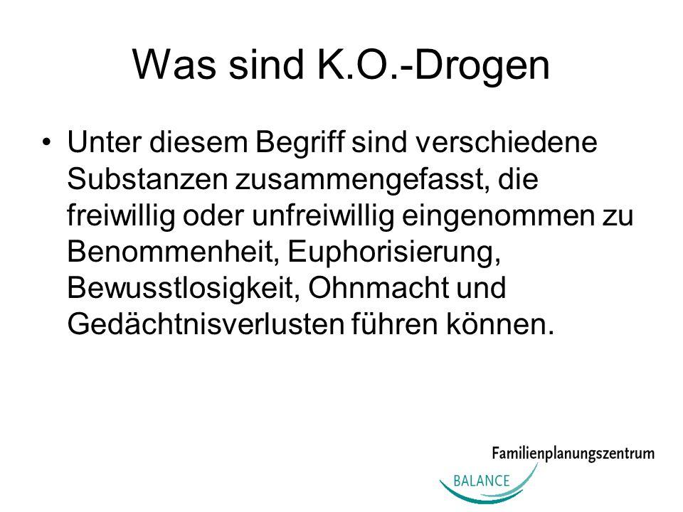 Was sind K.O.-Drogen Unter diesem Begriff sind verschiedene Substanzen zusammengefasst, die freiwillig oder unfreiwillig eingenommen zu Benommenheit,