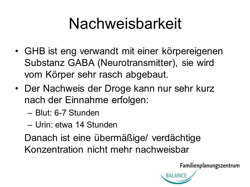 Nachweisbarkeit GHB ist eng verwandt mit einer körpereigenen Substanz GABA (Neurotransmitter), sie wird vom Körper sehr rasch abgebaut. Der Nachweis d