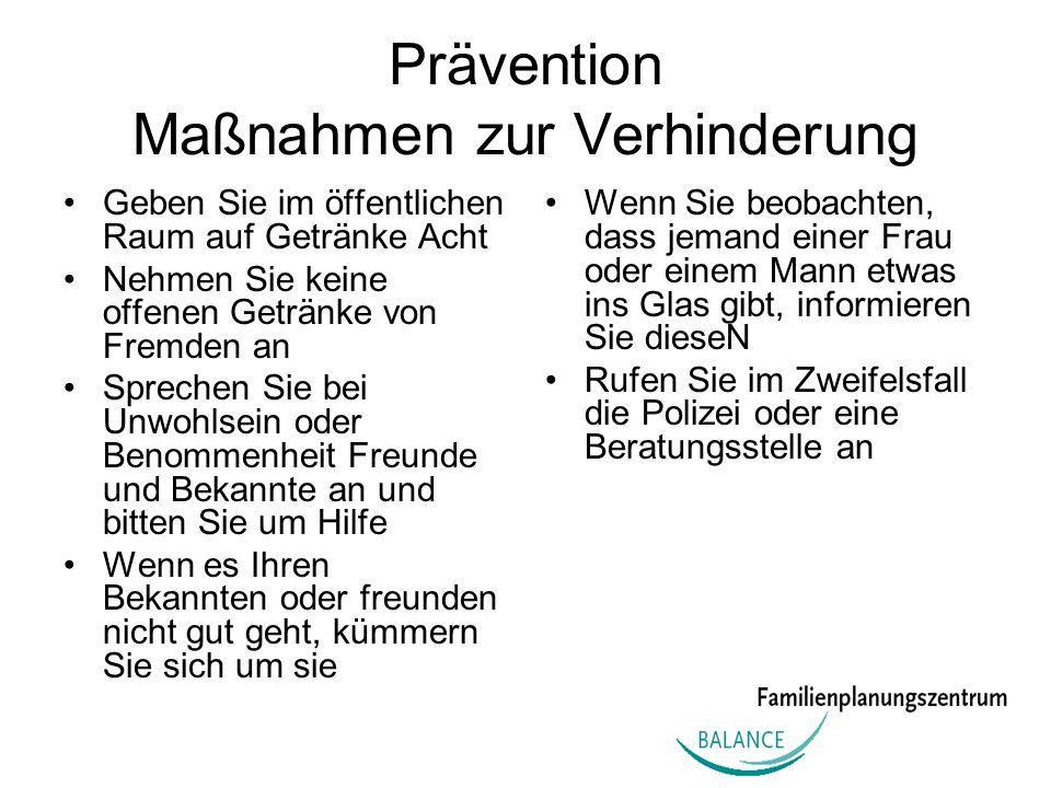 Prävention Maßnahmen zur Verhinderung Geben Sie im öffentlichen Raum auf Getränke Acht Nehmen Sie keine offenen Getränke von Fremden an Sprechen Sie b