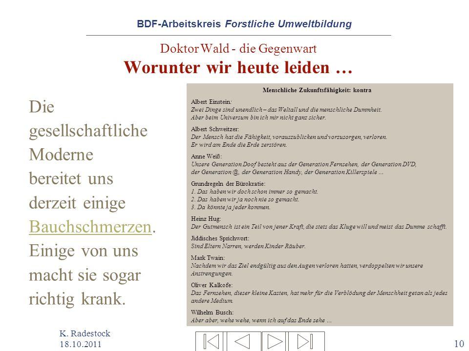 BDF-Arbeitskreis Forstliche Umweltbildung K. Radestock 18.10.2011 10 Doktor Wald - die Gegenwart Worunter wir heute leiden … Die gesellschaftliche Mod