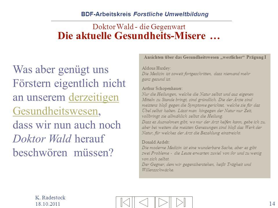 BDF-Arbeitskreis Forstliche Umweltbildung K. Radestock 18.10.2011 14 Doktor Wald - die Gegenwart Die aktuelle Gesundheits-Misere … Ansichten über das