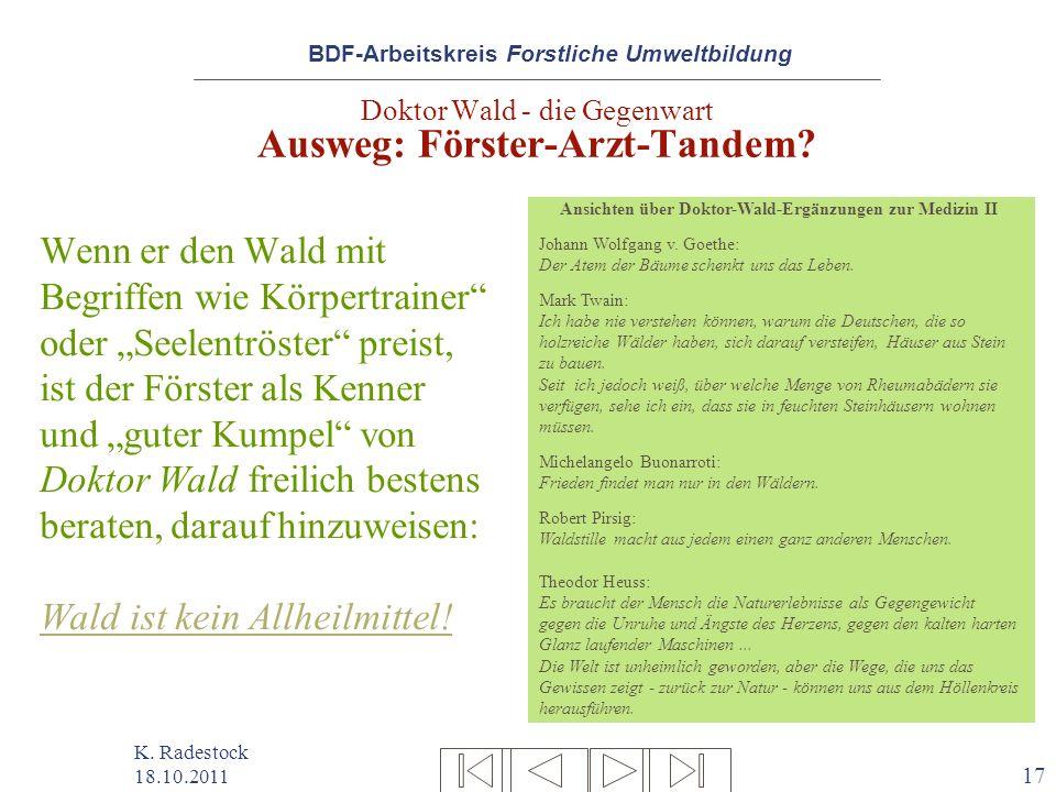 BDF-Arbeitskreis Forstliche Umweltbildung K. Radestock 18.10.2011 17 Doktor Wald - die Gegenwart Ausweg: Förster-Arzt-Tandem? Wenn er den Wald mit Beg