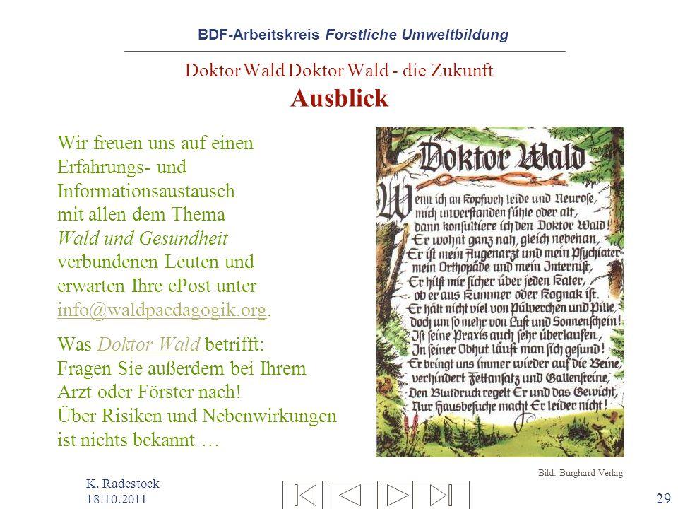 BDF-Arbeitskreis Forstliche Umweltbildung K. Radestock 18.10.2011 29 Doktor Wald Doktor Wald - die Zukunft Ausblick Wir freuen uns auf einen Erfahrung