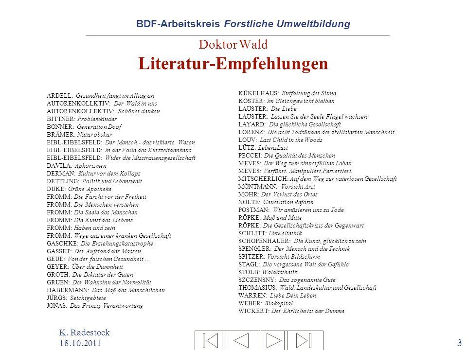 BDF-Arbeitskreis Forstliche Umweltbildung K. Radestock 18.10.2011 3 Doktor Wald Literatur-Empfehlungen ARDELL: Gesundheit fängt im Alltag an AUTORENKO