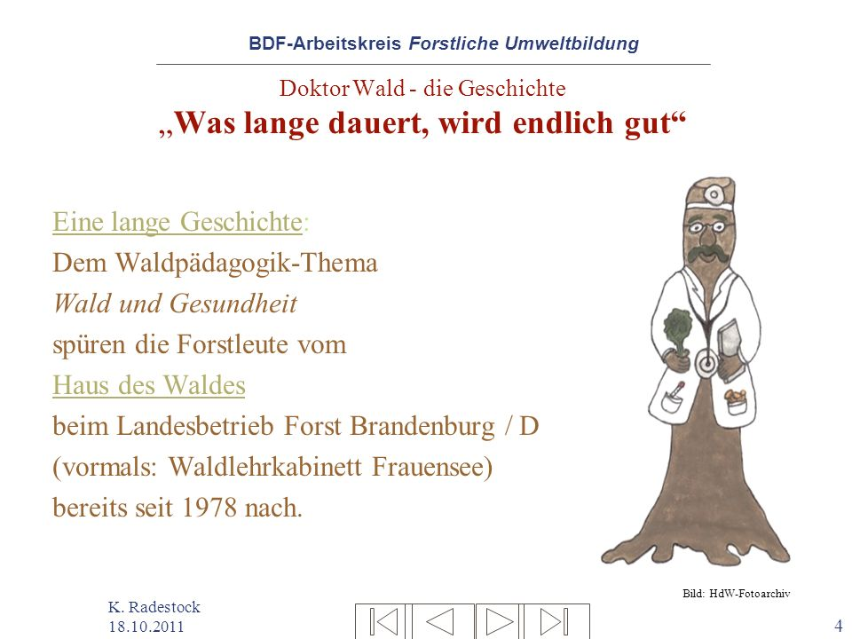 BDF-Arbeitskreis Forstliche Umweltbildung K. Radestock 18.10.2011 4 Doktor Wald - die GeschichteWas lange dauert, wird endlich gut Eine lange Geschich