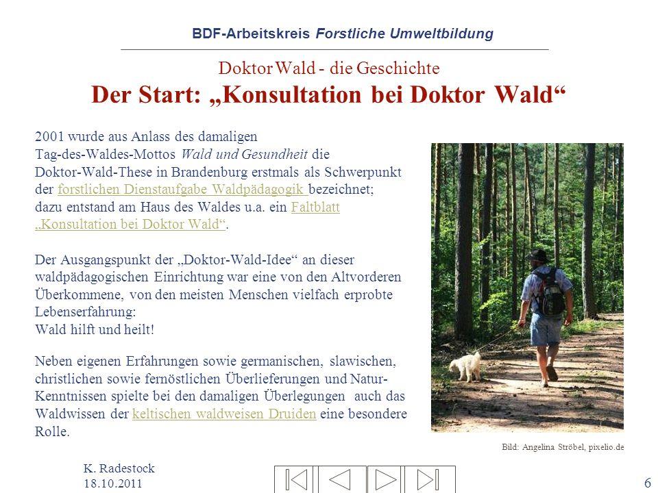 BDF-Arbeitskreis Forstliche Umweltbildung K. Radestock 18.10.2011 6 Doktor Wald - die Geschichte Der Start: Konsultation bei Doktor Wald 2001 wurde au
