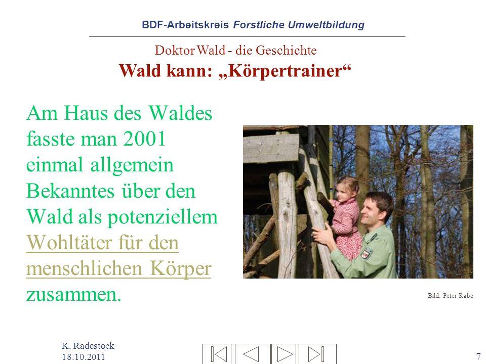 BDF-Arbeitskreis Forstliche Umweltbildung K. Radestock 18.10.2011 7 Am Haus des Waldes fasste man 2001 einmal allgemein Bekanntes über den Wald als po