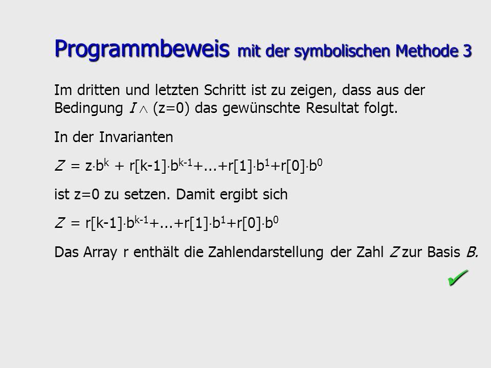 Programmbeweis mit der symbolischen Methode 3 Im dritten und letzten Schritt ist zu zeigen, dass aus der Bedingung I (z=0) das gewünschte Resultat fol