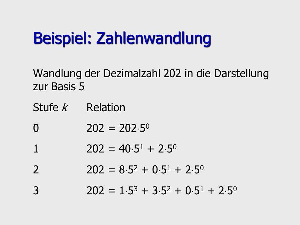 Beispiel: Zahlenwandlung Wandlung der Dezimalzahl 202 in die Darstellung zur Basis 5 Stufe kRelation 0202 = 202 5 0 1202 = 40 5 1 + 2 5 0 2202 = 8 5 2