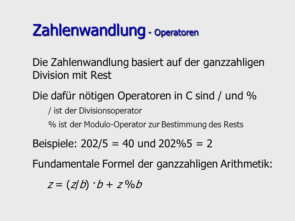 Zahlenwandlung - Operatoren Die Zahlenwandlung basiert auf der ganzzahligen Division mit Rest Die dafür nötigen Operatoren in C sind / und % / ist der