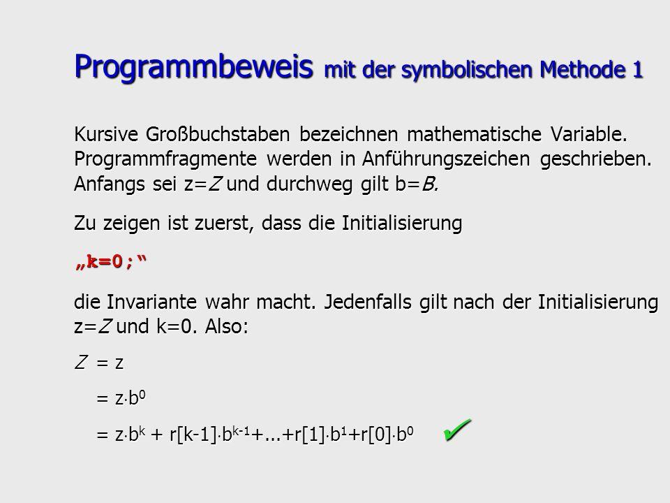 Programmbeweis mit der symbolischen Methode 1 Kursive Großbuchstaben bezeichnen mathematische Variable. Programmfragmente werden in Anführungszeichen