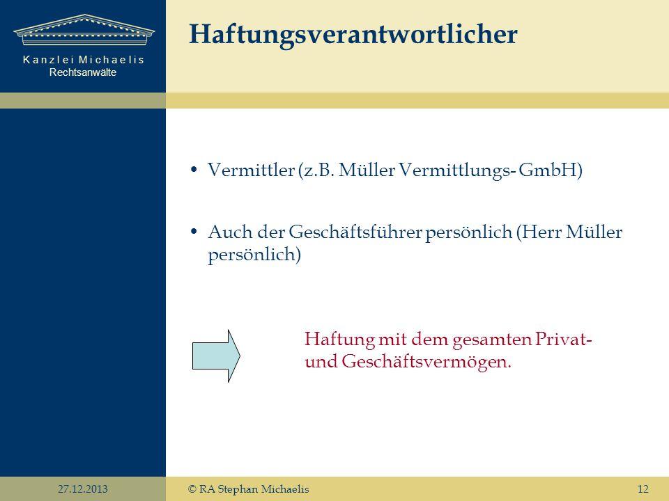 K a n z l e i M i c h a e l i s Rechtsanwälte 27.12.2013© RA Stephan Michaelis12 Haftungsverantwortlicher Vermittler (z.B. Müller Vermittlungs- GmbH)