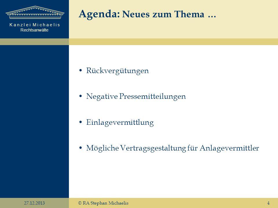 K a n z l e i M i c h a e l i s Rechtsanwälte 27.12.2013© RA Stephan Michaelis4 Agenda: Neues zum Thema … Rückvergütungen Negative Pressemitteilungen