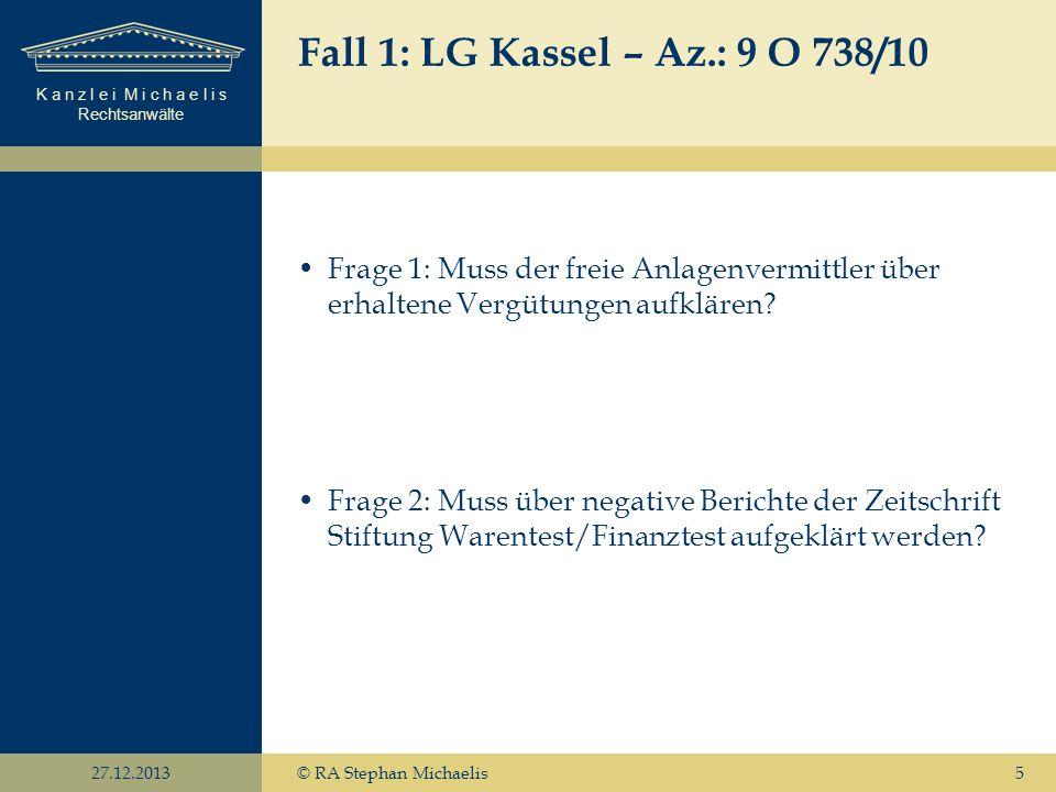 K a n z l e i M i c h a e l i s Rechtsanwälte 27.12.2013© RA Stephan Michaelis5 Fall 1: LG Kassel – Az.: 9 O 738/10 Frage 1: Muss der freie Anlagenver