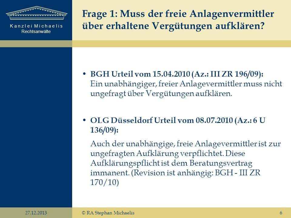 K a n z l e i M i c h a e l i s Rechtsanwälte 27.12.2013© RA Stephan Michaelis17 Ausblick 2011 Erste Lehman-Brother Entscheidungen des BGH sind zu erwarten.