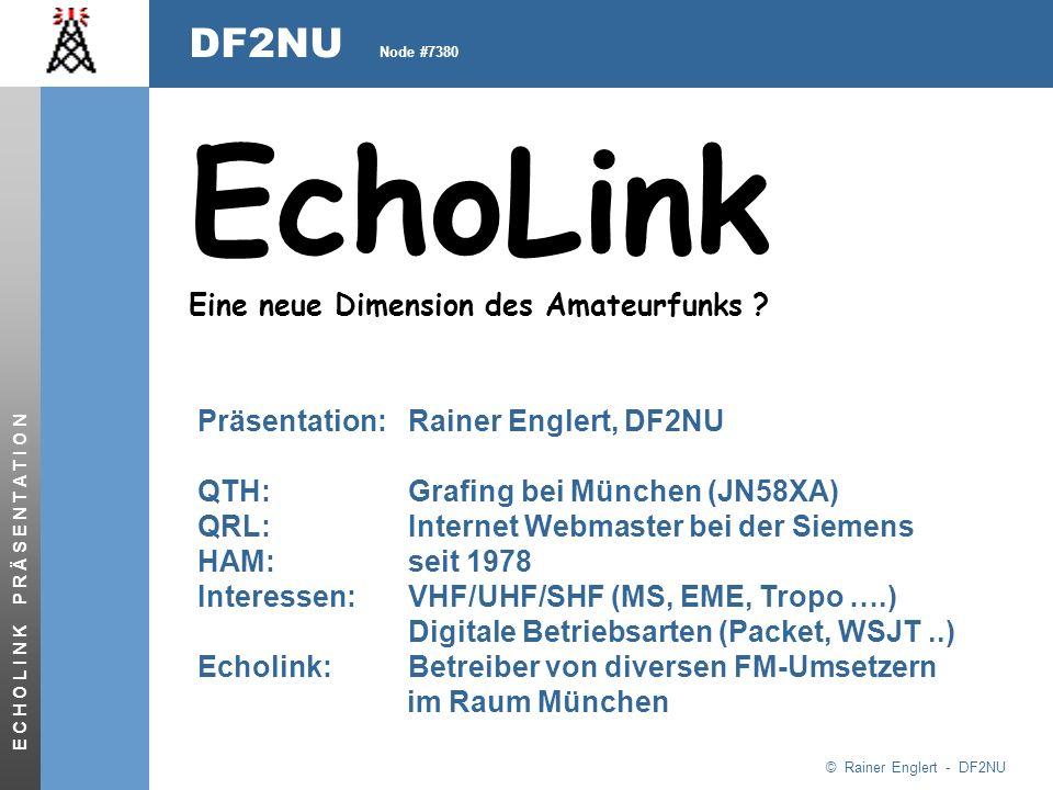© Rainer Englert - DF2NU DF2NU Node #7380 E C H O L I N K P R Ä S E N T A T I O N EchoLink Eine neue Dimension des Amateurfunks .