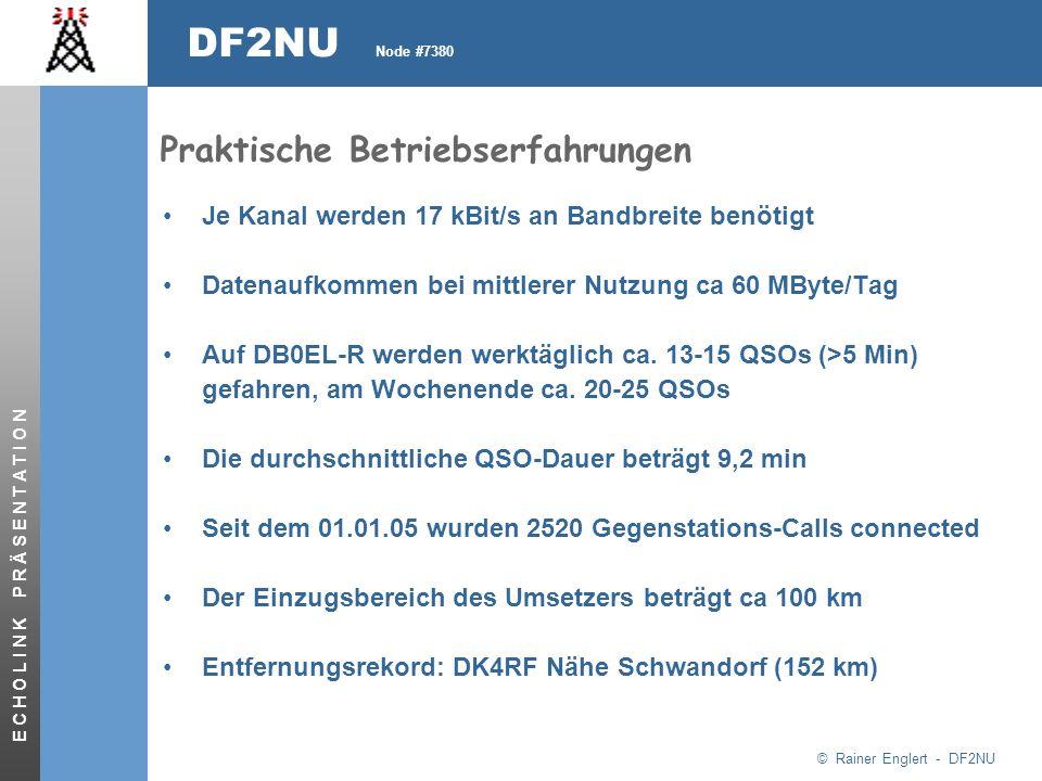 © Rainer Englert - DF2NU DF2NU Node #7380 E C H O L I N K P R Ä S E N T A T I O N Praktische Betriebserfahrungen Je Kanal werden 17 kBit/s an Bandbreite benötigt Datenaufkommen bei mittlerer Nutzung ca 60 MByte/Tag Auf DB0EL-R werden werktäglich ca.