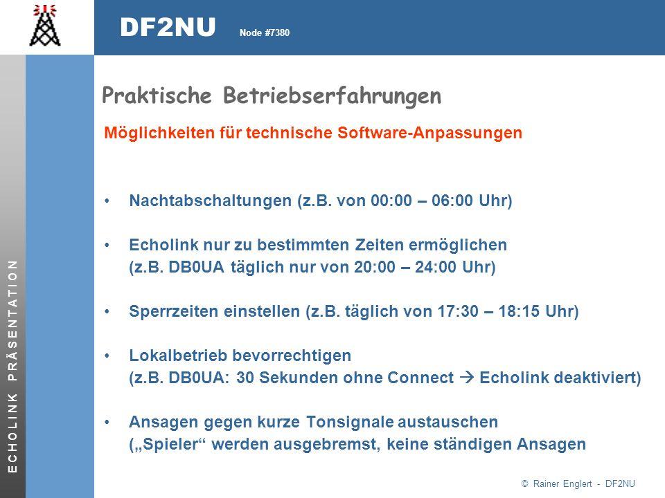 © Rainer Englert - DF2NU DF2NU Node #7380 E C H O L I N K P R Ä S E N T A T I O N Praktische Betriebserfahrungen Nachtabschaltungen (z.B.