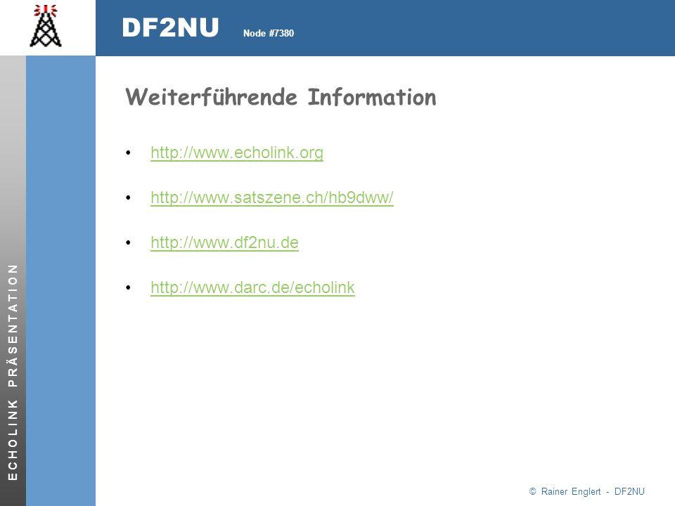 © Rainer Englert - DF2NU DF2NU Node #7380 E C H O L I N K P R Ä S E N T A T I O N Weiterführende Information http://www.echolink.org http://www.satszene.ch/hb9dww/ http://www.df2nu.de http://www.darc.de/echolink