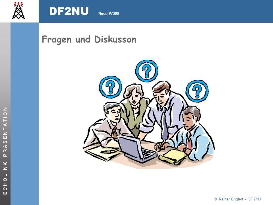 © Rainer Englert - DF2NU DF2NU Node #7380 E C H O L I N K P R Ä S E N T A T I O N Fragen und Diskusson