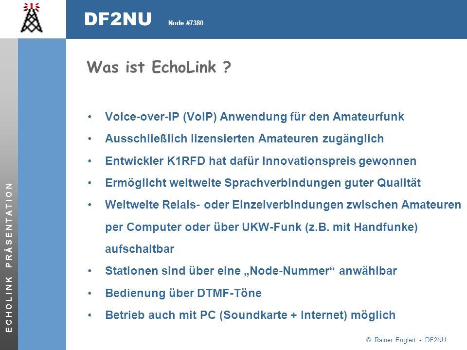 © Rainer Englert - DF2NU DF2NU Node #7380 E C H O L I N K P R Ä S E N T A T I O N Was ist EchoLink .