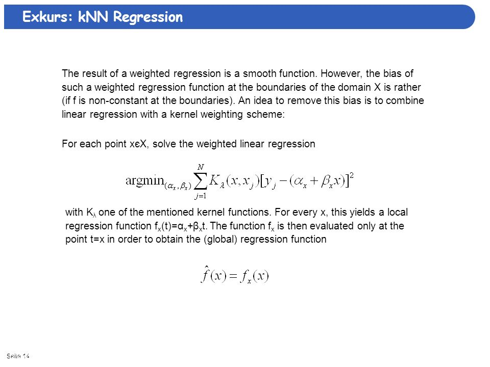 Seite 1412/27/2013| The result of a weighted regression is a smooth function.