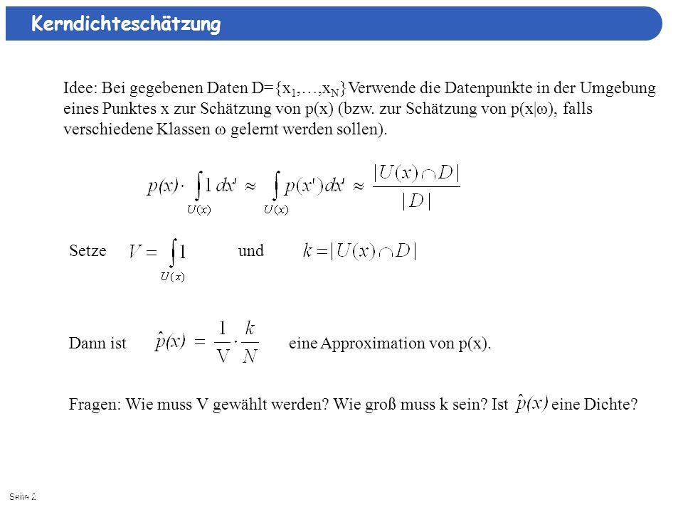 Seite 212/27/2013| Kerndichteschätzung Idee: Bei gegebenen Daten D={x 1,…,x N }Verwende die Datenpunkte in der Umgebung eines Punktes x zur Schätzung