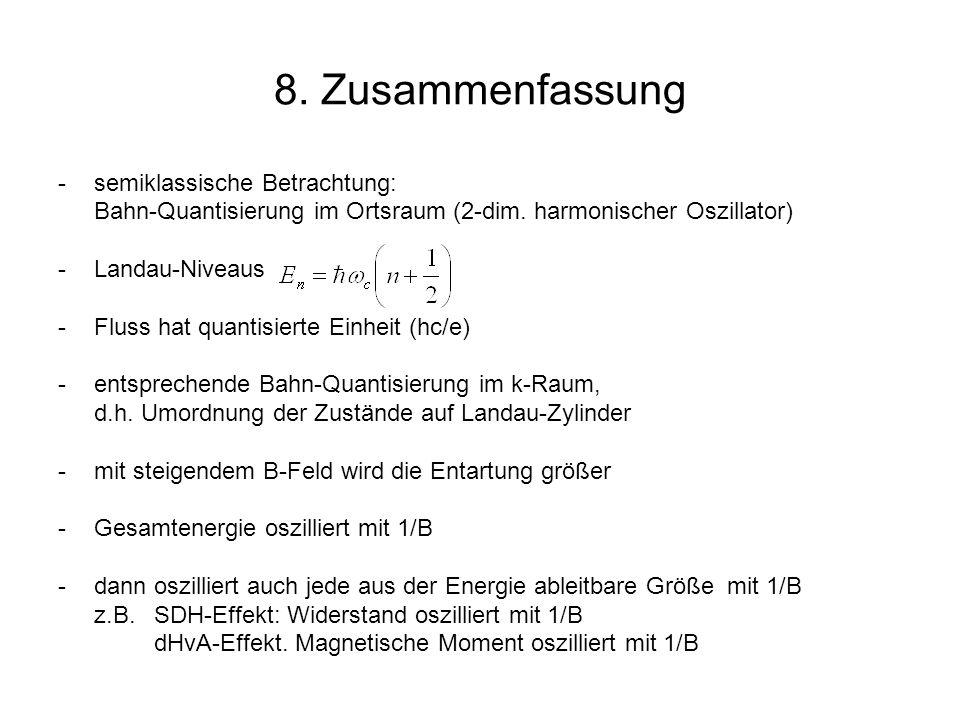 8. Zusammenfassung -semiklassische Betrachtung: Bahn-Quantisierung im Ortsraum (2-dim. harmonischer Oszillator) -Landau-Niveaus -Fluss hat quantisiert