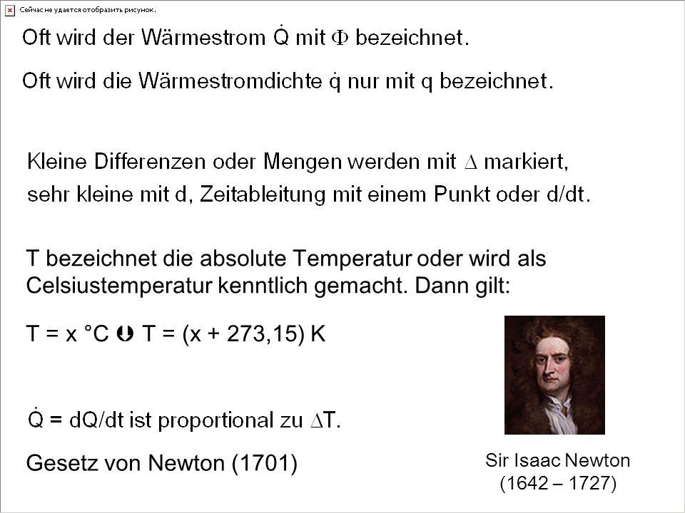 Gesetz von Newton (1701) Sir Isaac Newton (1642 – 1727) T = x °C T = (x + 273,15) K T bezeichnet die absolute Temperatur oder wird als Celsiustemperatur kenntlich gemacht.